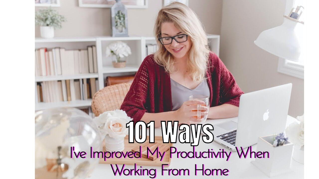 101 Ways I've Improved My Productivity When Working From Home