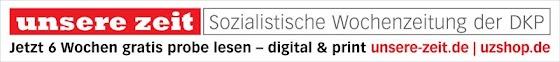 Werbebanner: «unsere zeit. Sozialistische Wochenzeitung der DKP. Jetzt 6 Wochen gratis probelesen – digital & print. unsere-zeit.de | uzshop.de».