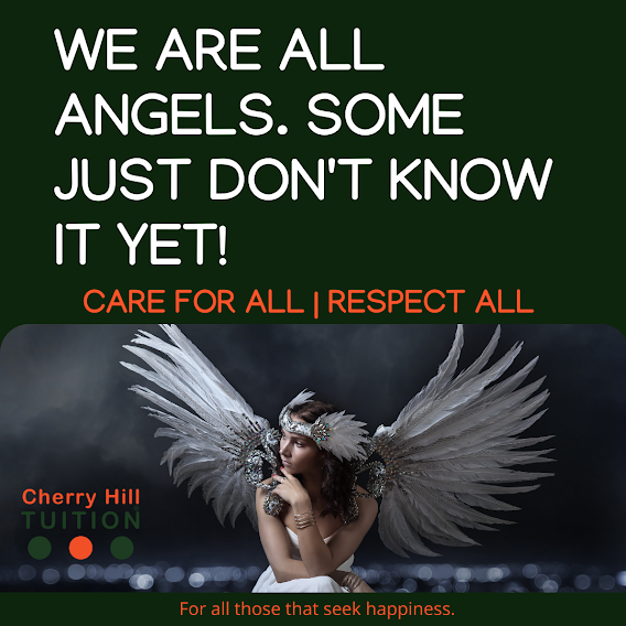 We are all angels. Some just don't know it yet! Care for all | Respect all. For all those who seek happiness - Cherry Hill Tuition.