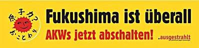 Banner: «Fukushima ist überall. AKWs jetzt abschalten! .ausgestrahlt».