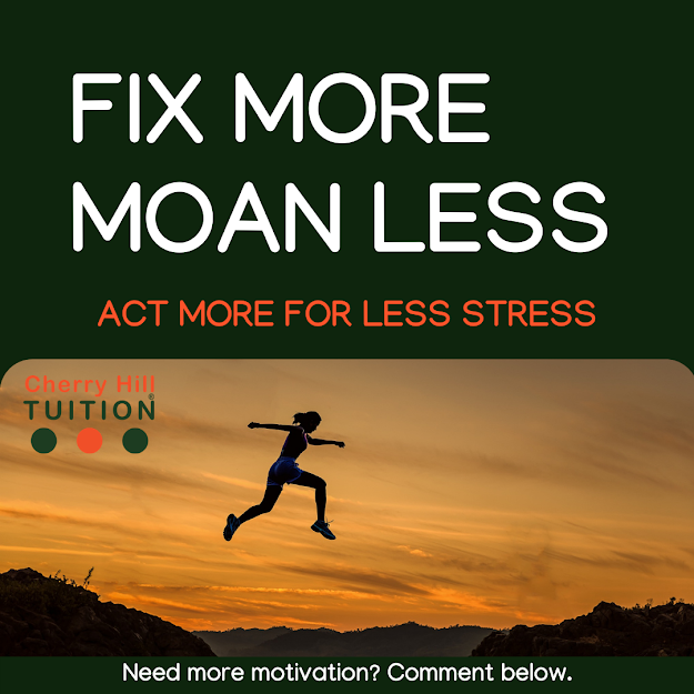 Fix more, moan less. Act more for less stress.