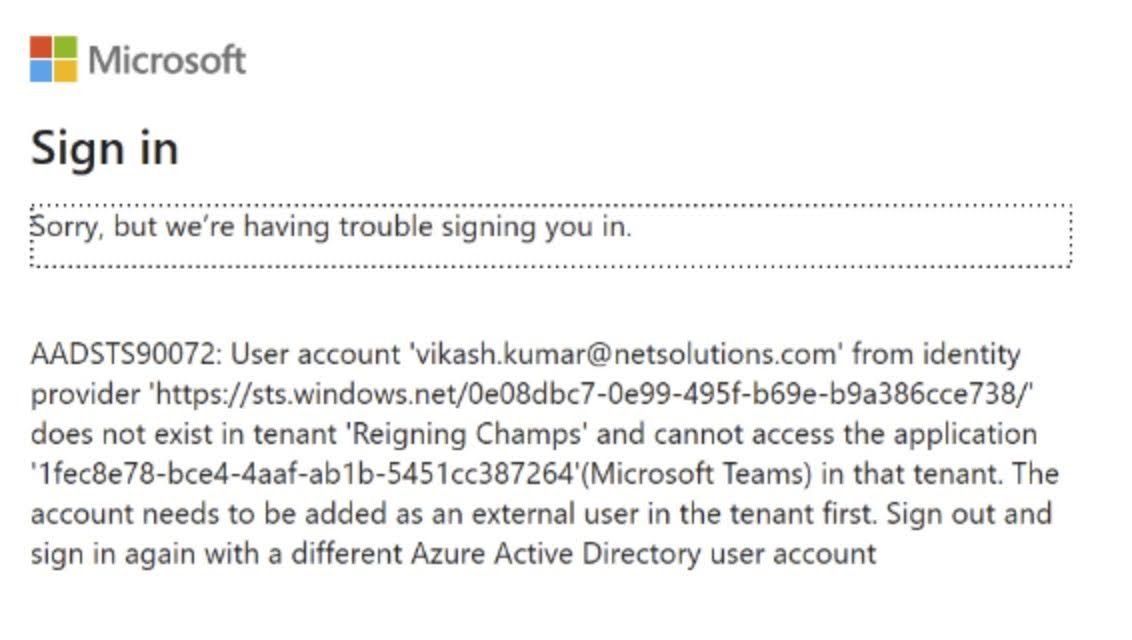 Sorry, but we're having trouble signing you in. AADSTS90072: User account 'xxx' from identity provider 'xxx' does not exist in tenant 'xxx' and cannot access the application 'xxx'(Microsoft Office) in that tenant. The account needs to be added as an external user in the tenant first. Sign out and sign in again with a different Azure Active Directory user account.