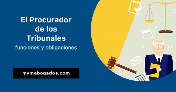 El procurador de los tribunales, funciones y obligaciones