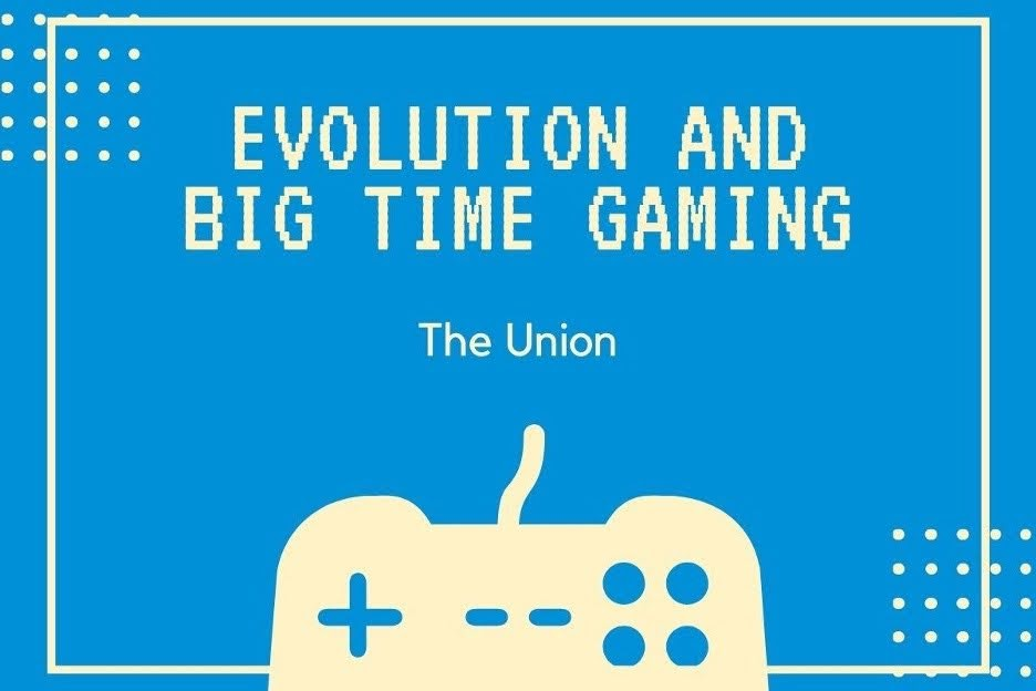 Evolution and Big Time Gaming Union