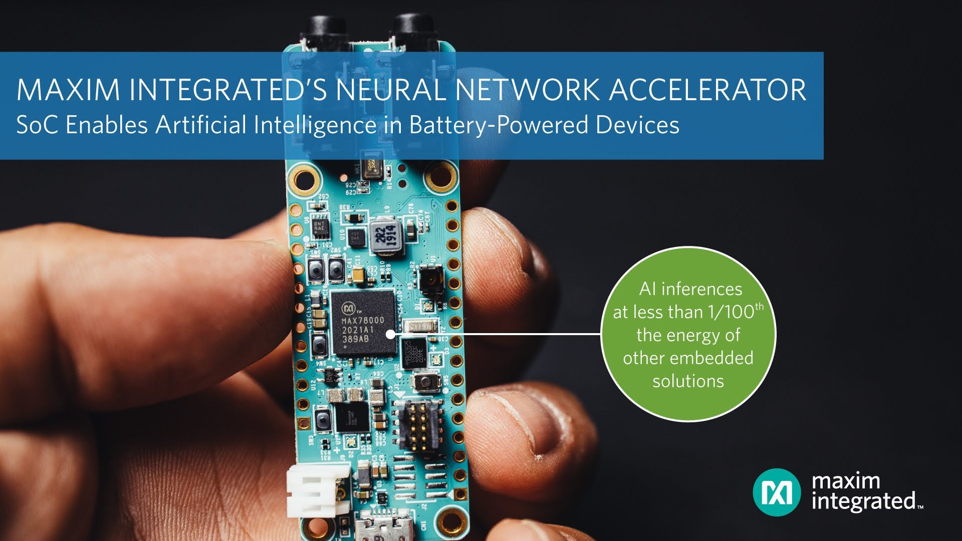 MAX78000 low-power neural network accelerated chip moves AI to the edge without performance compromises in battery-powered IoT devices.