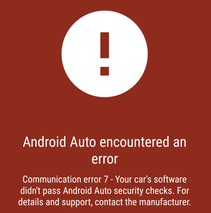 Communication error 7 - Your car's software didn't pass Android Auto security checks. For details and support, contact the manufacturer.
