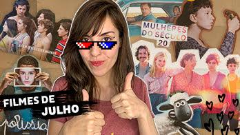 Filmes de julho: o que assisti e recomendo