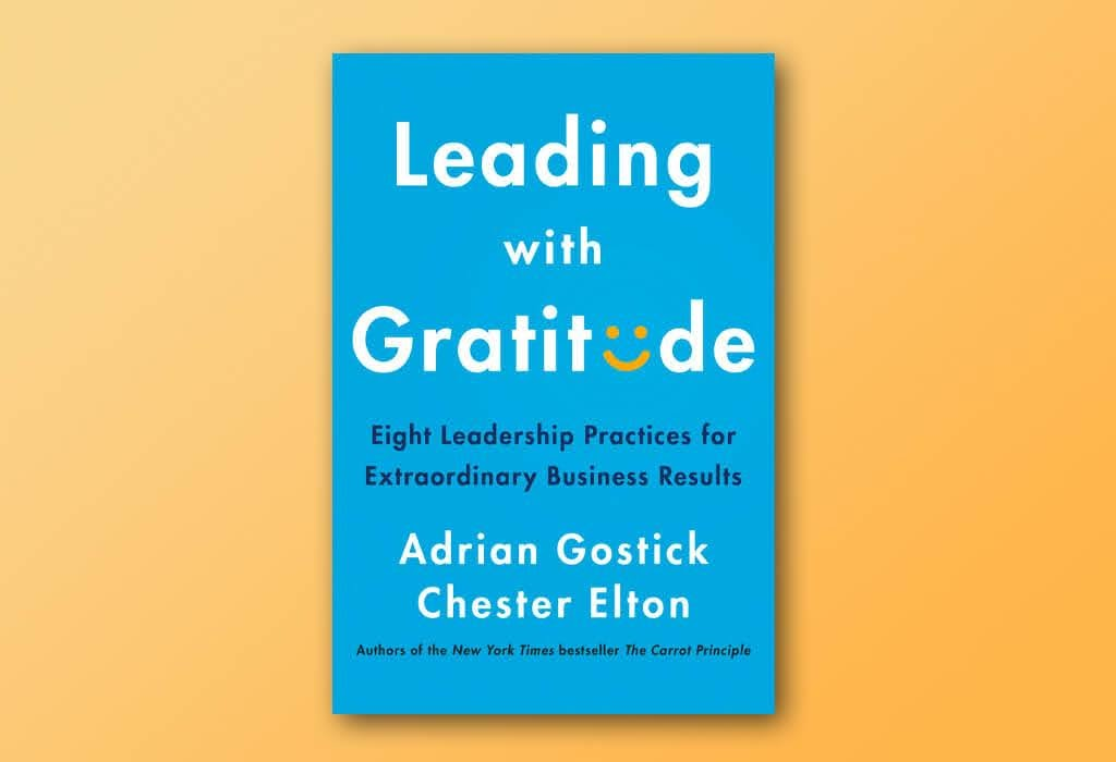 Book Summary: Leading with Gratitude by Adrian Gostick and Chester Elton