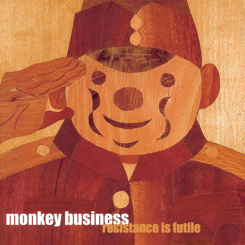 Album Artist: Monkey Business / Album Title: Resistance Is Futile