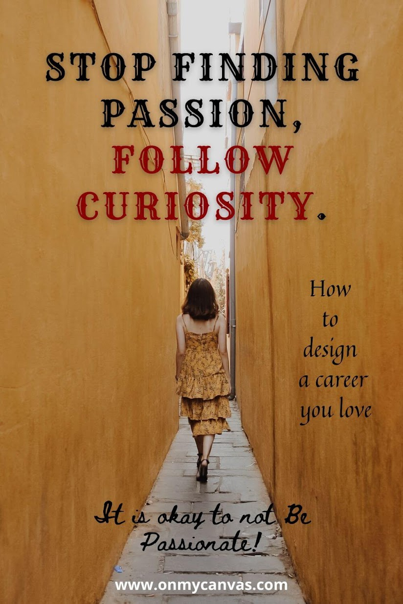 Stop finding passion, follow your curiosity. Finding passion | Design a career you love | Work Hard | Develop skills | So good that no one can ignore You | Work Skills | Finding passion is hard | Finding passion is overrated | What to do when you are not passionate | Work is not boring | Love your work | Career Goals | Life Goals | Keep going | Build Skills | Build your career | Life Hacks | Life Tools #personalgoals #careergoals #lifehacks #career #ambition #passion