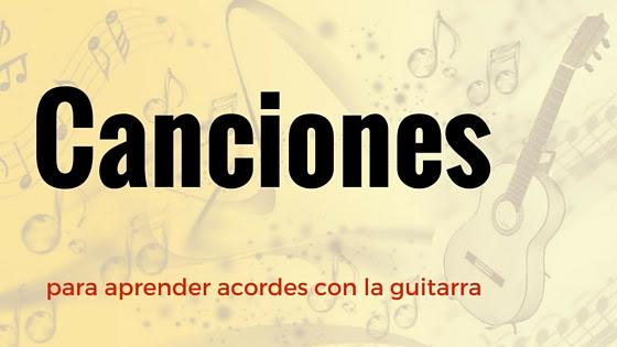 5- Canciones para aprender acordes con la guitarra - www.acordesdecanciones.composguitar.es
