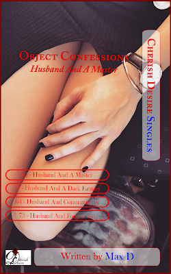 Cherish Desire Singles: Object Confessions: Husband And A Master, Max D, erotica, Amazon Kindle