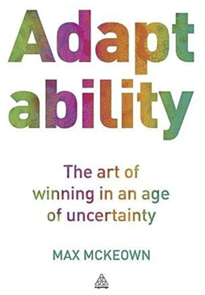 Adaptability - The art of winning in an age of uncertainty by Max McKeown and Kogan Page