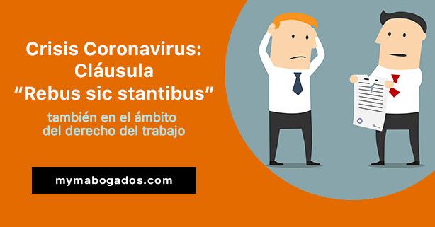 """Crisis Coronavirus: """"Rebus sic stantibus"""" también en el ámbito del derecho del trabajo"""