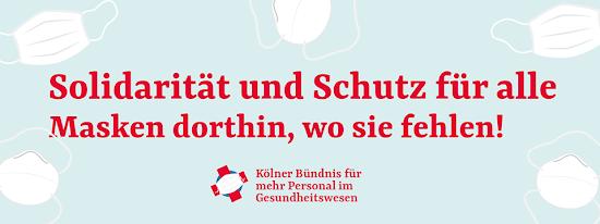 Transparent: «Solidarität und Schutz für alle. Masken dorthin, wo sie fehlen! Kölner Bündnis für mehr Personal im Gesundheitswesen».