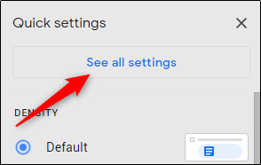 Click the See all settings button at the top of the Gmail Settings drop-down menu.