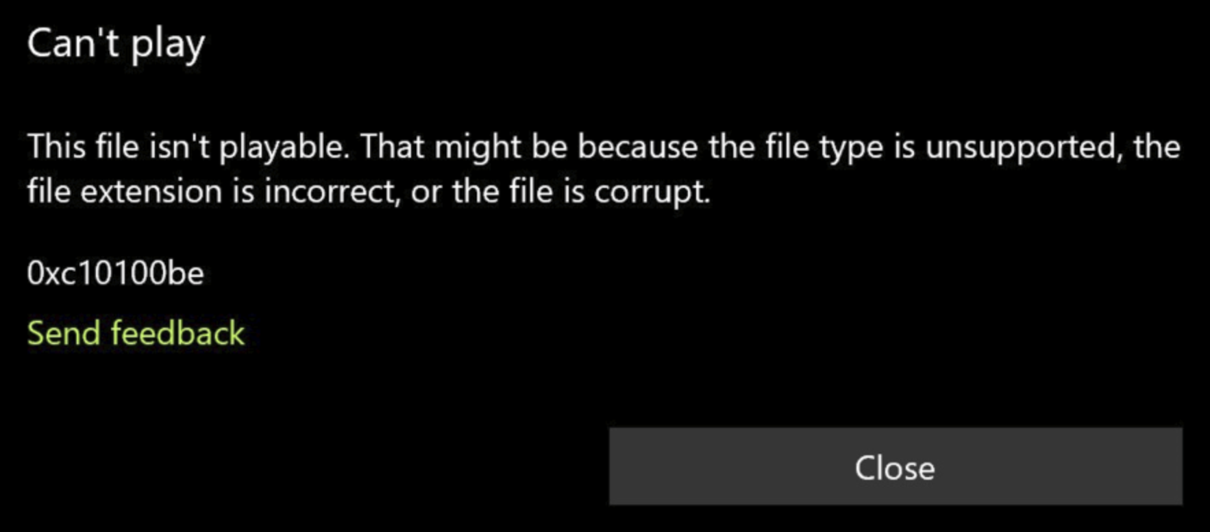 Can't play. This file isn't playable. That might be because the file type is unsupported, the file extension is incorrect, or the file is corrupt.