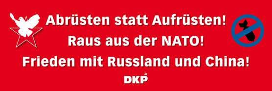 Transparent: Friedenstaube auf Rotem Stern, Symbol Atombombenverbot. «Abrüsten statt Aufrüsten! Raus aus der NATO! Frieden mit Russland und China! DKP».