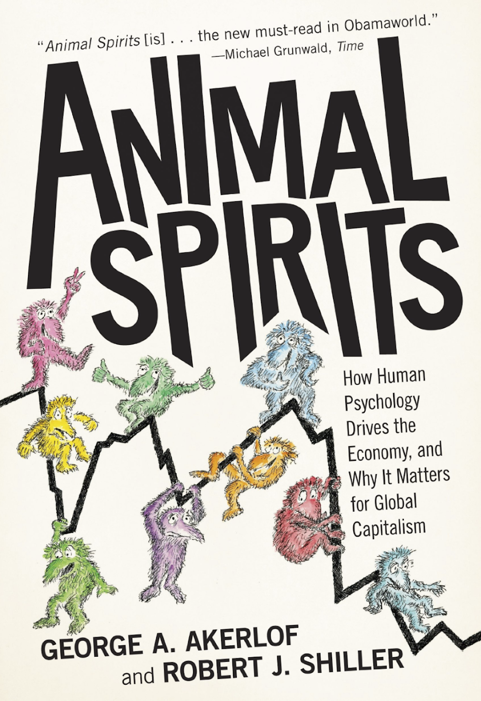 Animal Spirits - How Human Psychology Drives the Economy, and Why It Matters for Global Capitalism by George A. Akerlof and Robert J. Shiller
