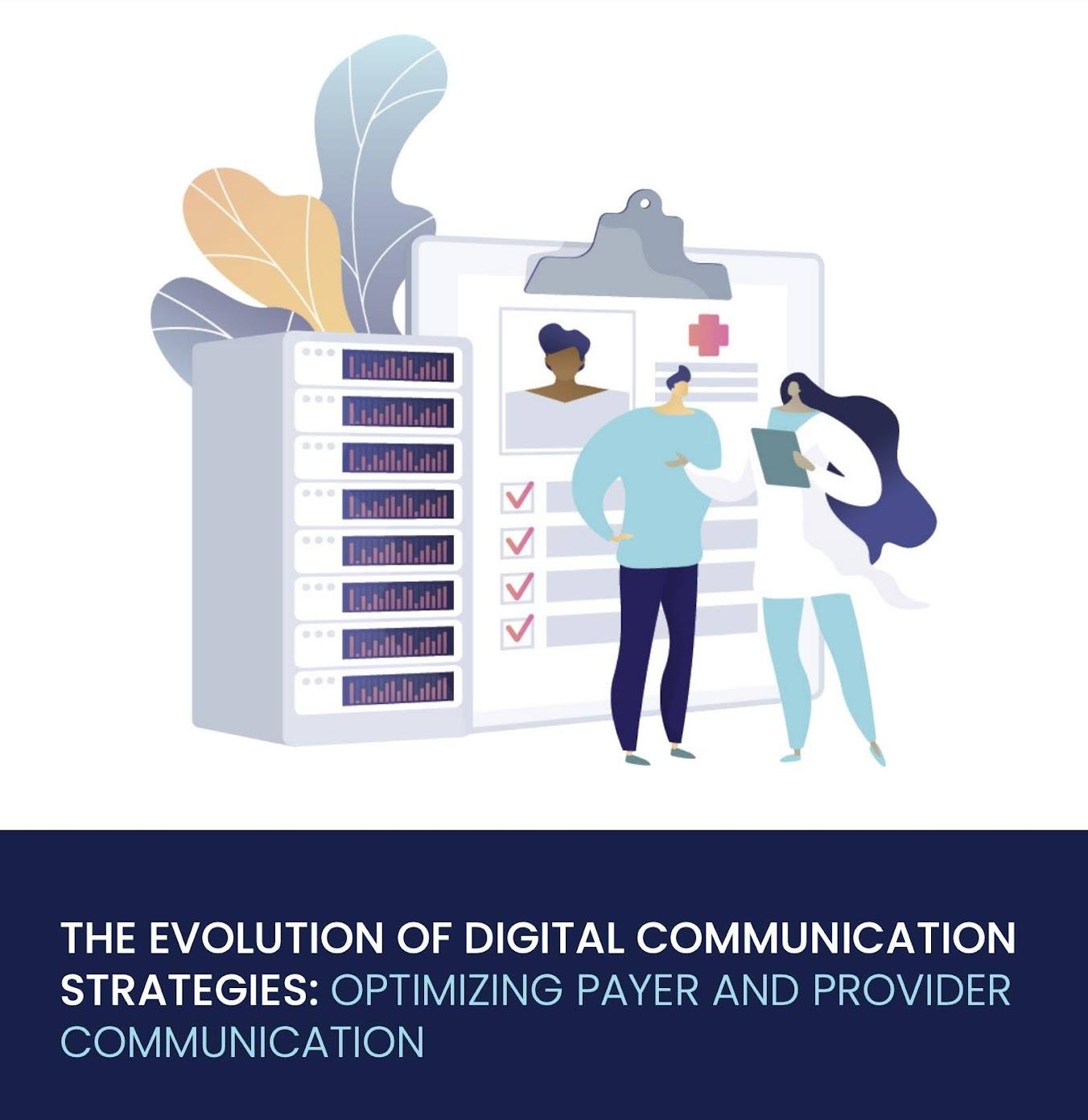 The Evolution of Digital Communication Strategies: Optimizing Payer and Provider Communication