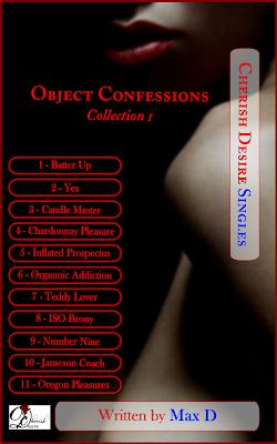 Cherish Desire Singles: Object Confessions Collection 1, Max D, erotica, Amazon Kindle