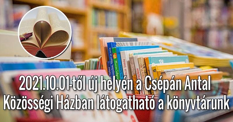 2021.10.01-től új helyén a Csépán Antal Közösségi Házban látogatható a könyvtárunk