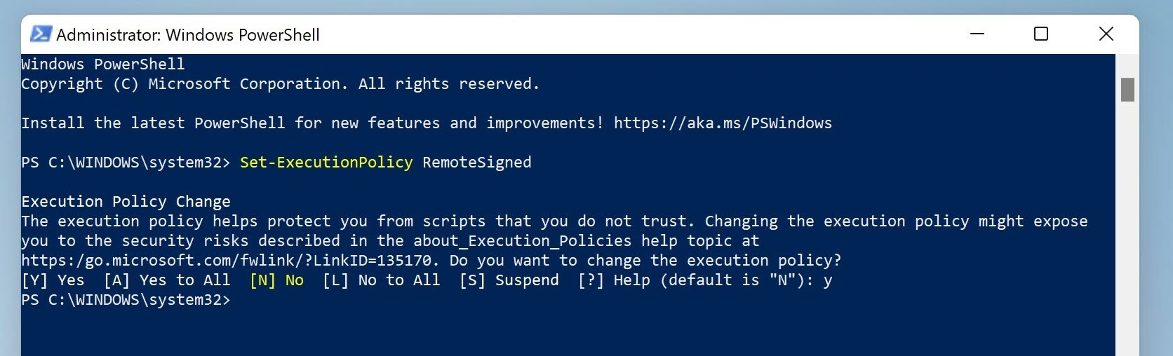 Type y and press on Enter when the PowerShell ask: Do you want to change the execution policy.