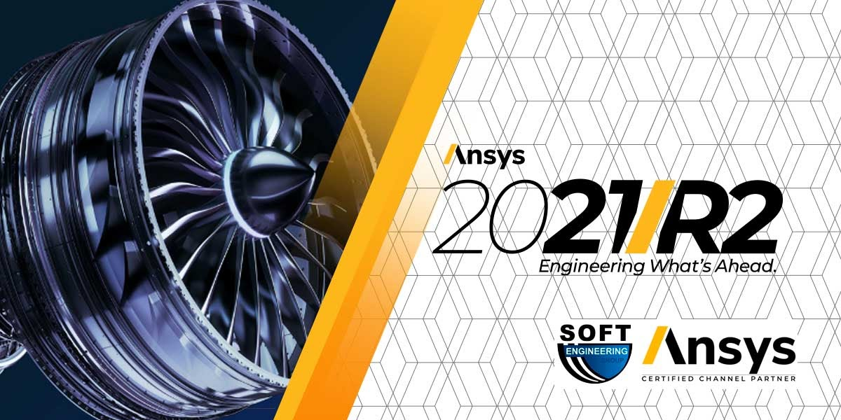 Ansys 2021 R2 release highlights