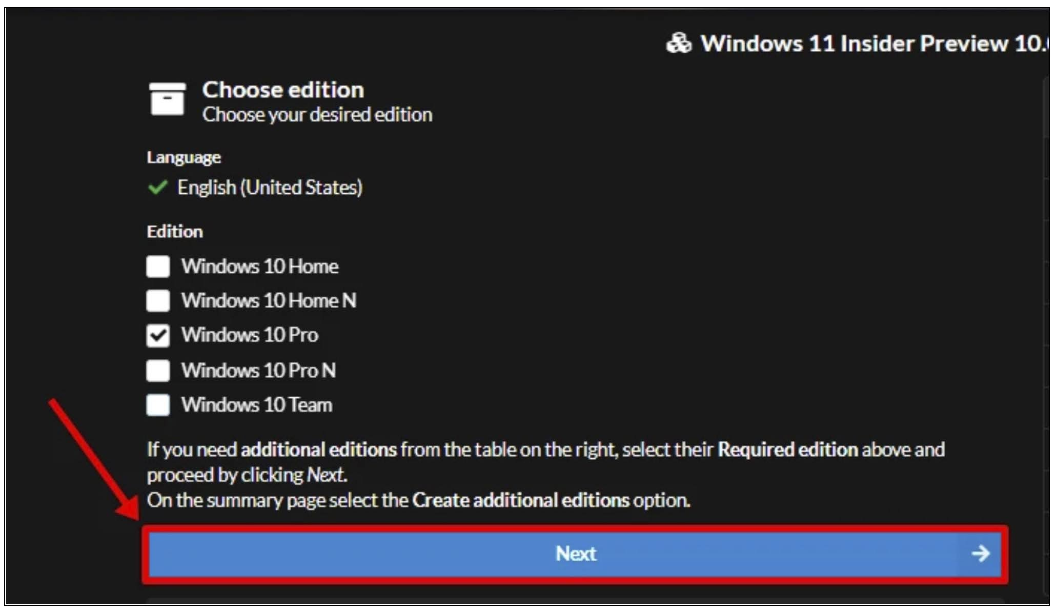 Select the Edition of Windows 11 Insider Preview that you like to download. We'll proceed to check for Windows 10 Pro edition only. Click on the Next button.