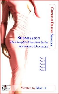 Cherish Desire Singles: Submission (The Complete Five Part Series) featuring Danielle, Max D, erotica