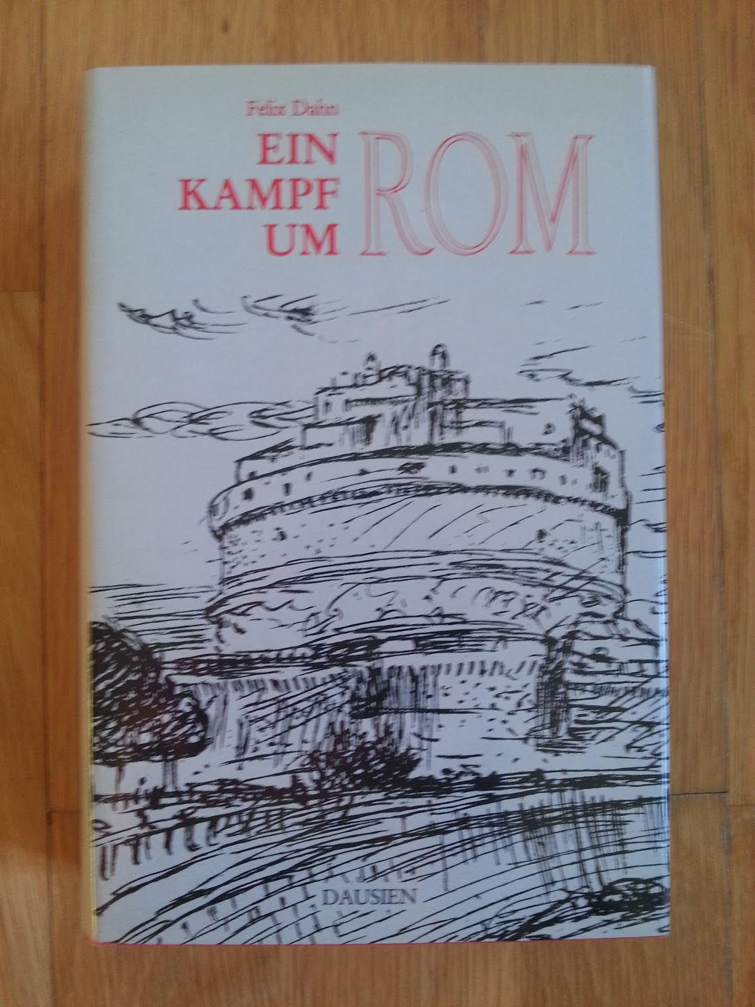 Felix Dahn - Ein Kampf um Rom