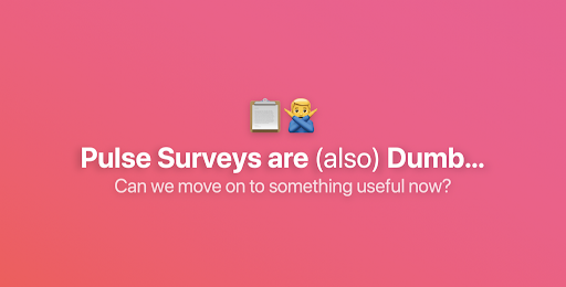 Startups: Pulse Surveys are Dumb.