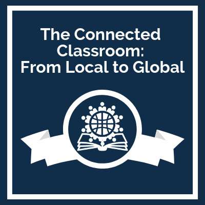 Premium Course - The Connected Classroom: From Local to Global