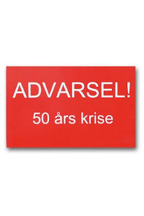 "Skylt DK ""Advarsel! 50 års krise"""