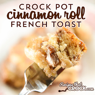 Crock Pot Cinnamon Roll French Toast.