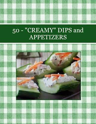 """50 - """"CREAMY"""" DIPS   and  APPETIZERS"""