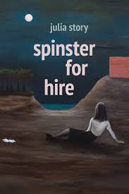 Spinster for Hire PAPERBACK - Julia Story : Small Press Distribution