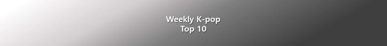 Weekly K-pop Top 10