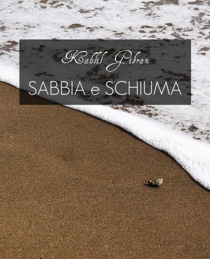 SABBIA e SCHIUMA Kahlil Gibran di giuliaros89