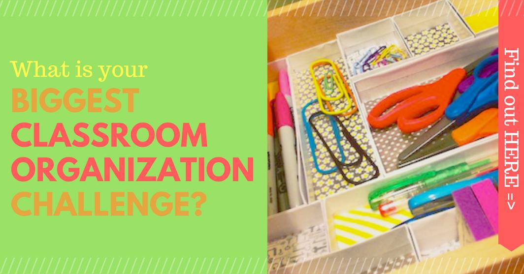 Biggest Classroom Organization Challenge