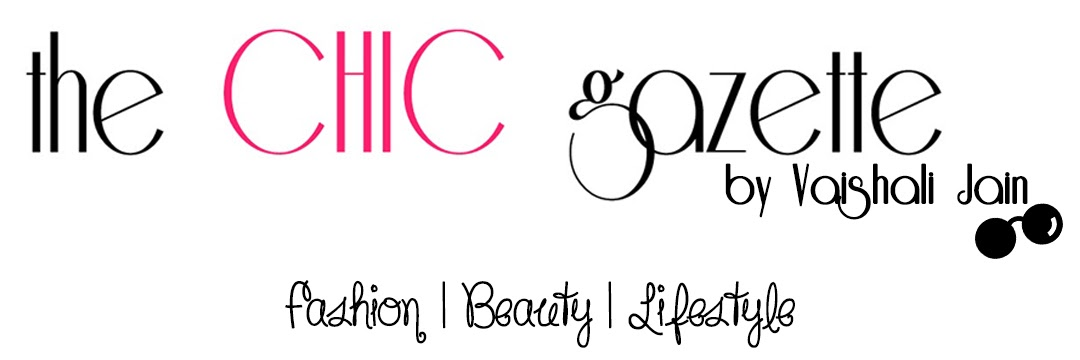 the CHIC gazette | Fashion ,Beauty and Lifestyle Blog by Vaishali Jain
