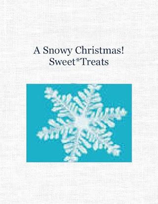 A Snowy Christmas!                 Sweet*Treats