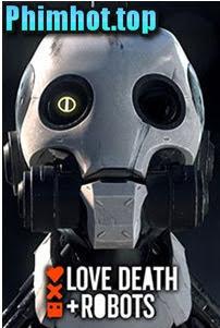Tình Yêu Cái Chết Và Người Máy - Love Death And Robots (2019)