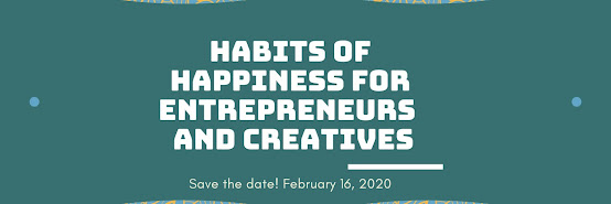 Habits of Happiness for Entrepreneurs and Creatives