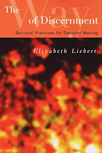 THE WAY OF DISCERNMEN: SPIRITUAL PRACTICES FOR DECISION MAKING