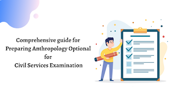 A comprehensive guide for Preparing Anthropology Optional for Civil Services Examination