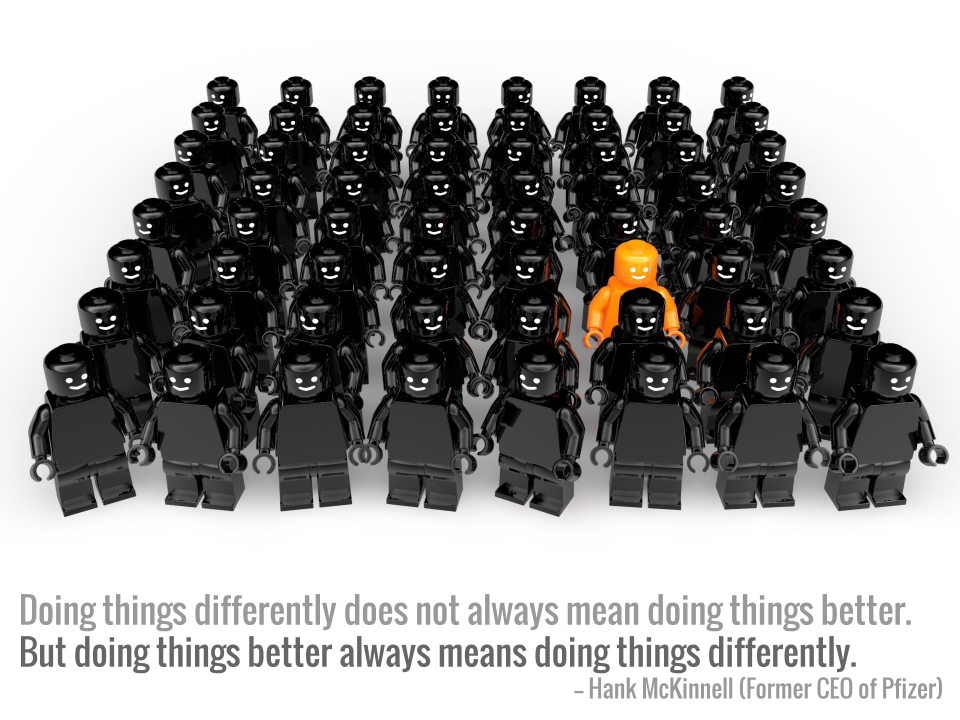 Doing things differently does not always mean doing things better. But doing things better always means doing things differently. -- Hank McKinnell (Former CEO of Pfizer)