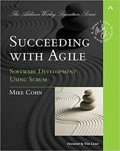 Succeeding with Agile: Software Development Using Scrum: Cohn, Mike