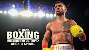 Top Rank Boxing: Lomachenko vs. Lopez Weigh-In Special thumbnail