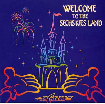 Welcome To The Sechskies Land